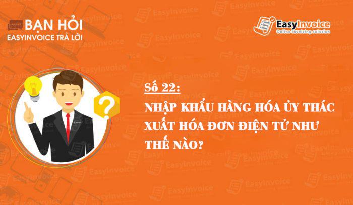 nhap-khau-hang-hoa-uy-thac-xuat-hoa-don-dien-tu-nhu-the-nao