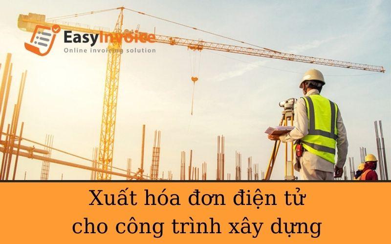 xuất hóa đơn điện tử cho công trình xây dựng